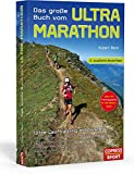 Das große Buch vom Ultra-Marathon: Ultra-Lauftraining mit System: 50-km-, 70-km-, 100-km-, 100-Meilen-, 24-h-Training und Trailrunning für Einsteiger, Fortgeschrittene und Leistungssportler