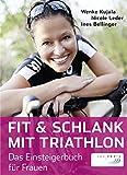 Fit & schlank mit Triathlon: Das Einsteigerbuch für Frauen
