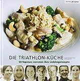 Die Triathlon-Küche: 50 Topstars verraten ihre Lieblingsrezepte