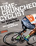 Carmichael, C: Time-Crunched Cyclist (Time-Crunched Athlete)